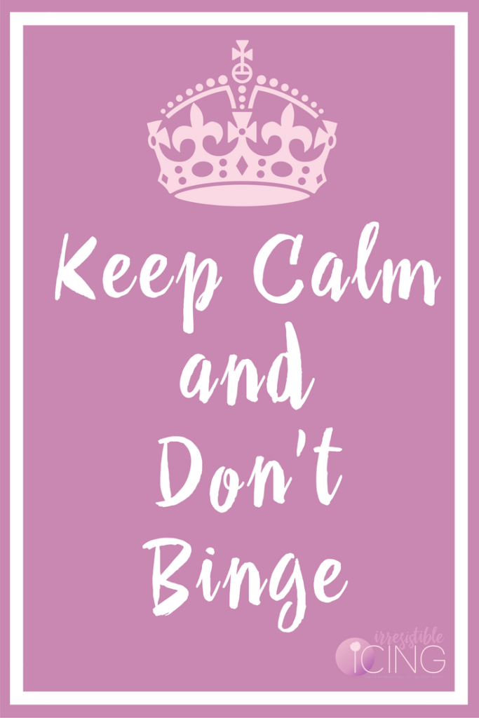 Keep Calm and Don't Binge by IrresistibleIcing.com