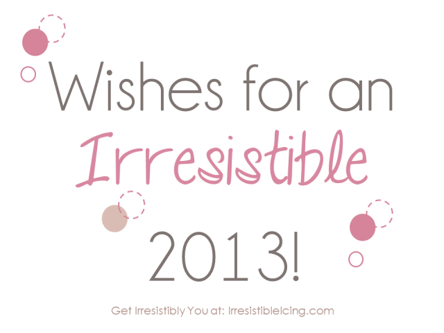 Wishes for an Irresistible 2013 via IrresistibleIcing.com