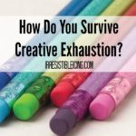 How Do You Survive Creative Exhaustion?