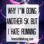 Why I'm Doing Another 5K but I Hate Running