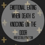 Emotional Eating when Death is Knocking on the Door