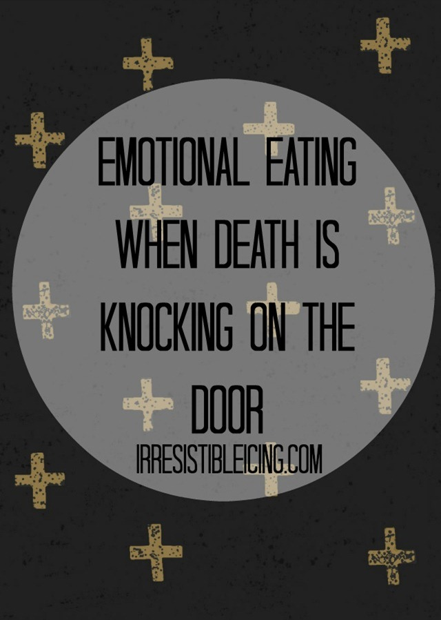 Emotional-Eating-when-Death-is-Knocking-on-the-Door-by-IrresistibleIcing.com_thumb
