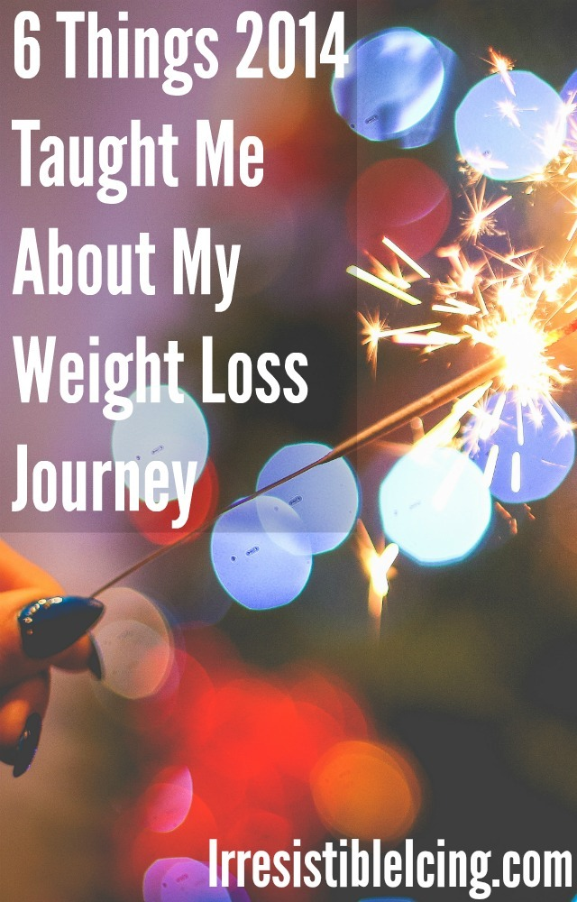 Six Things 2014 Taught me About My Weight Loss Journey on IrresistibleIcing.com