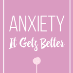 Anxiety . . . It Gets Better