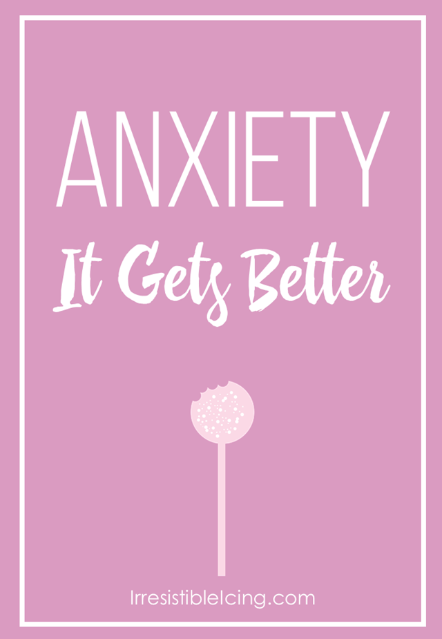 Anxiety It Gets Better - IrresistibleIcing