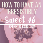 How To Have an Irresistibly Sweet 16