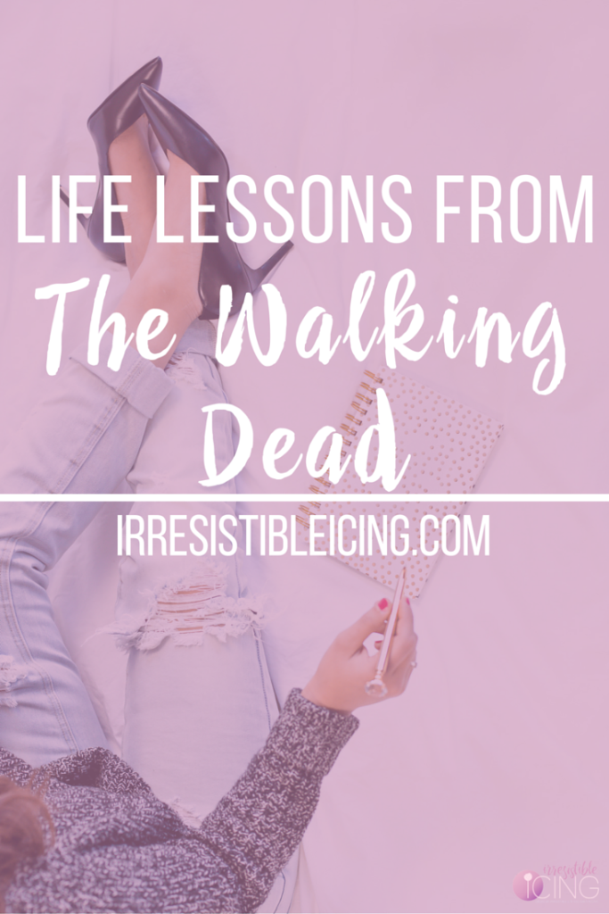 Irresistible Life Lessons from The Walking Dead