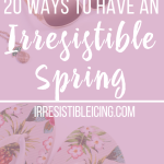 20 Ways to Have an Irresistible Spring