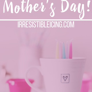 Happy Mother's Day from Irresistible Icing