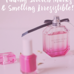 My Secret for Fading Stretch Marks & Smelling Irresistible