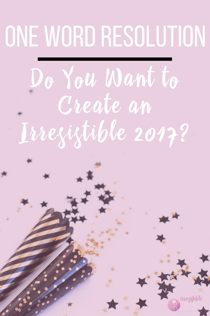 My One Word Resolution for 2017 by IrresistibleIcing.com