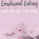 5 Antidotes to Emotional Eating When Time Won't Slow Down