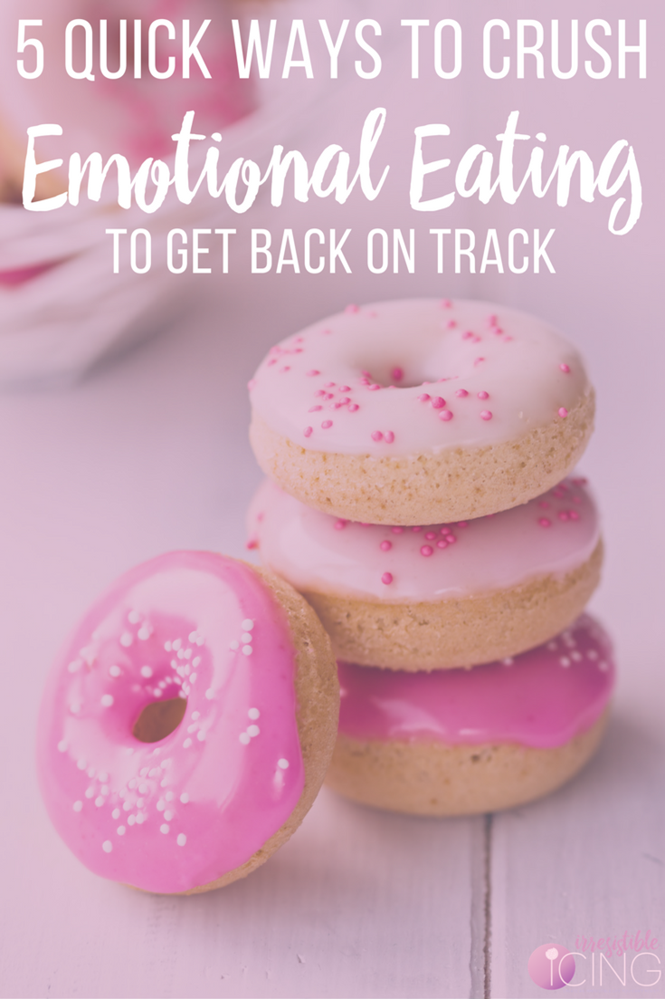 5 Quick Ways to Crush Emotional Eating To Get Back on Track! Read more at IrresistibleIcing.com & get my free workbook!
