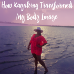 How Kayaking Transformed My Body Image