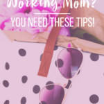 How I Save Time as a Busy Working Mom