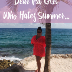 Dear Fat Girl Who Hates Summer