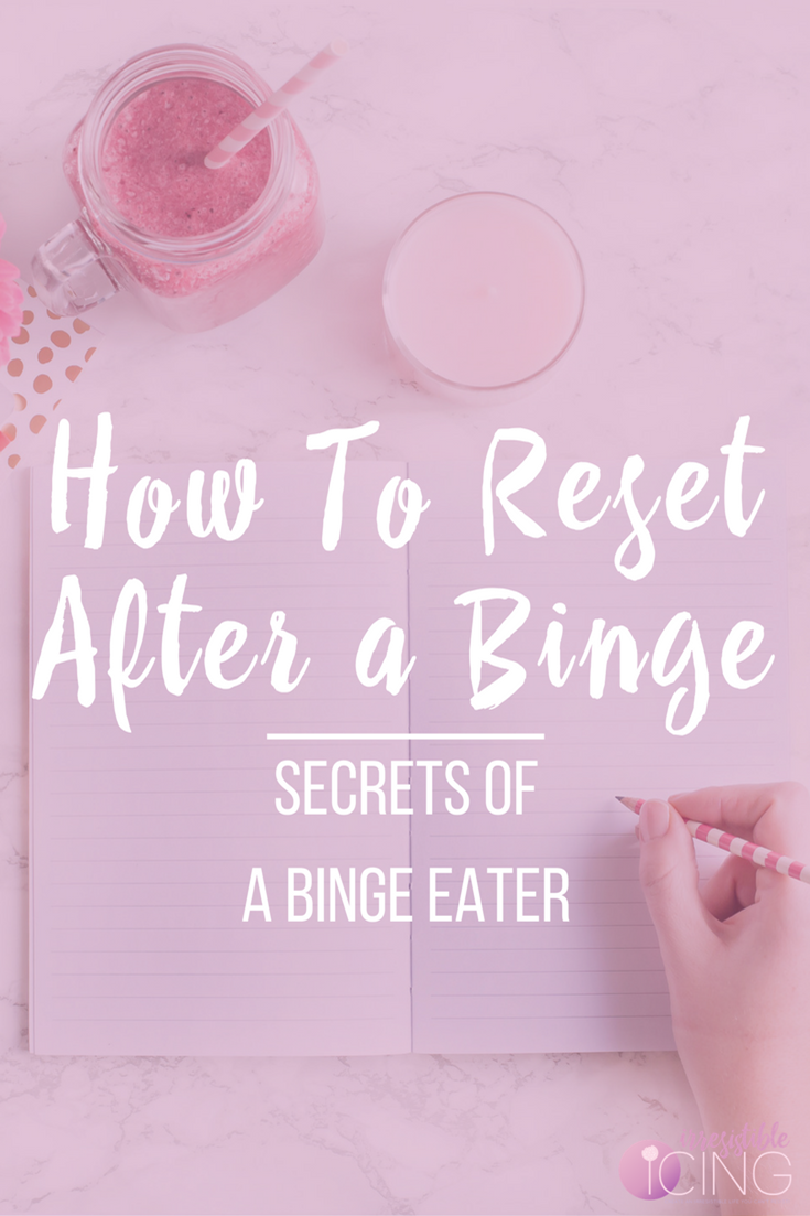 How To Reset After a Binge. Top Secret Tips from a Binge Eater.