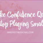 Make Confidence Queen & Stop Playing Small!