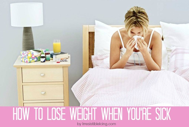 How To Lose Weight When You're Sick by IrresistibleIcing.com
