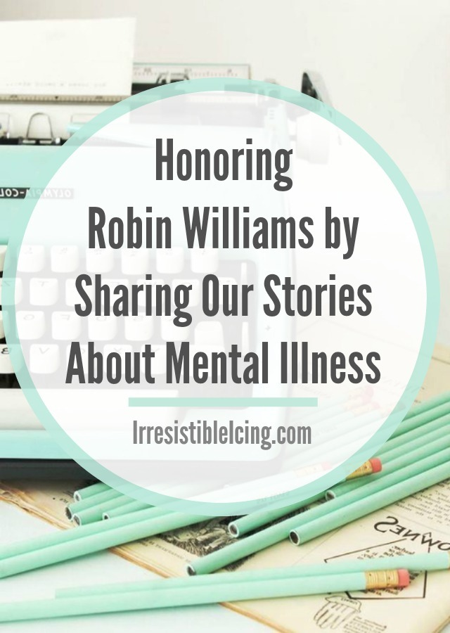 Honoring Robin Williams by Sharing Our Stories About Mental Illness by IrresistibleIcing.com