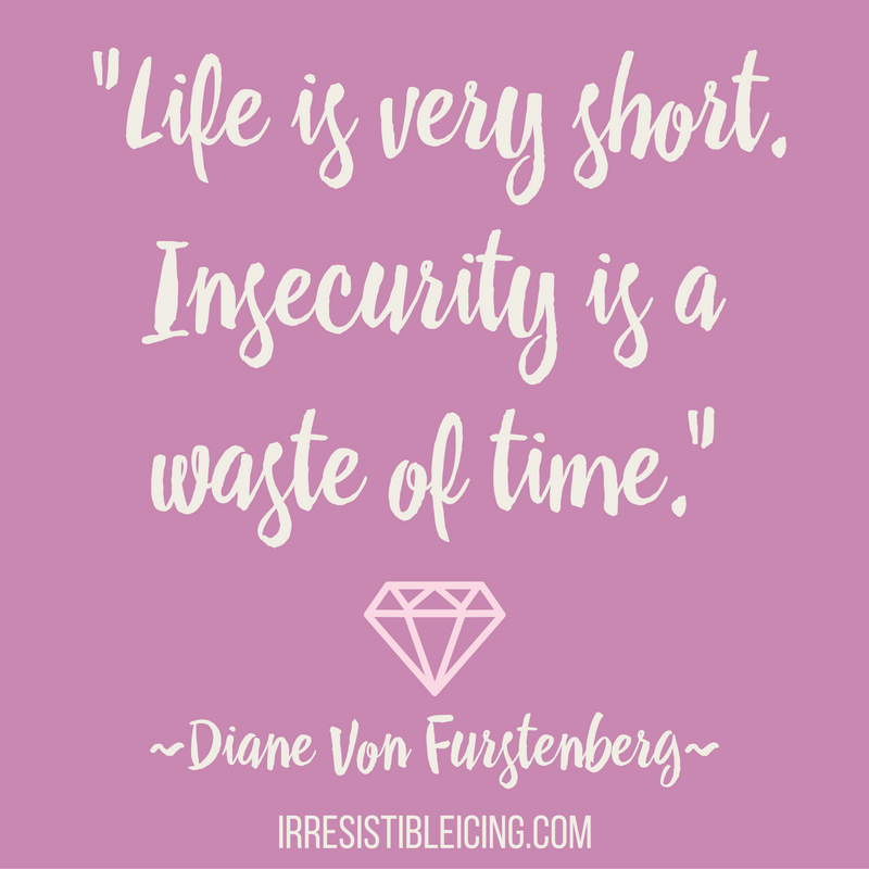 Life is very short. Insecurity is a waste of time.-Diane Von Furstenberg