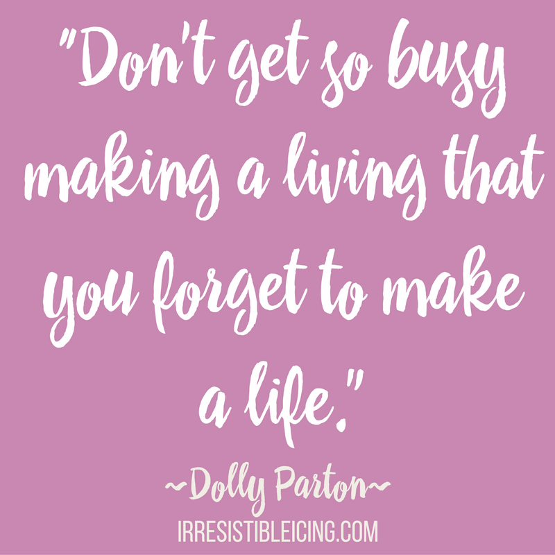 """Don't get so busy making a living that you forget to make a life."" ― Dolly Parton"