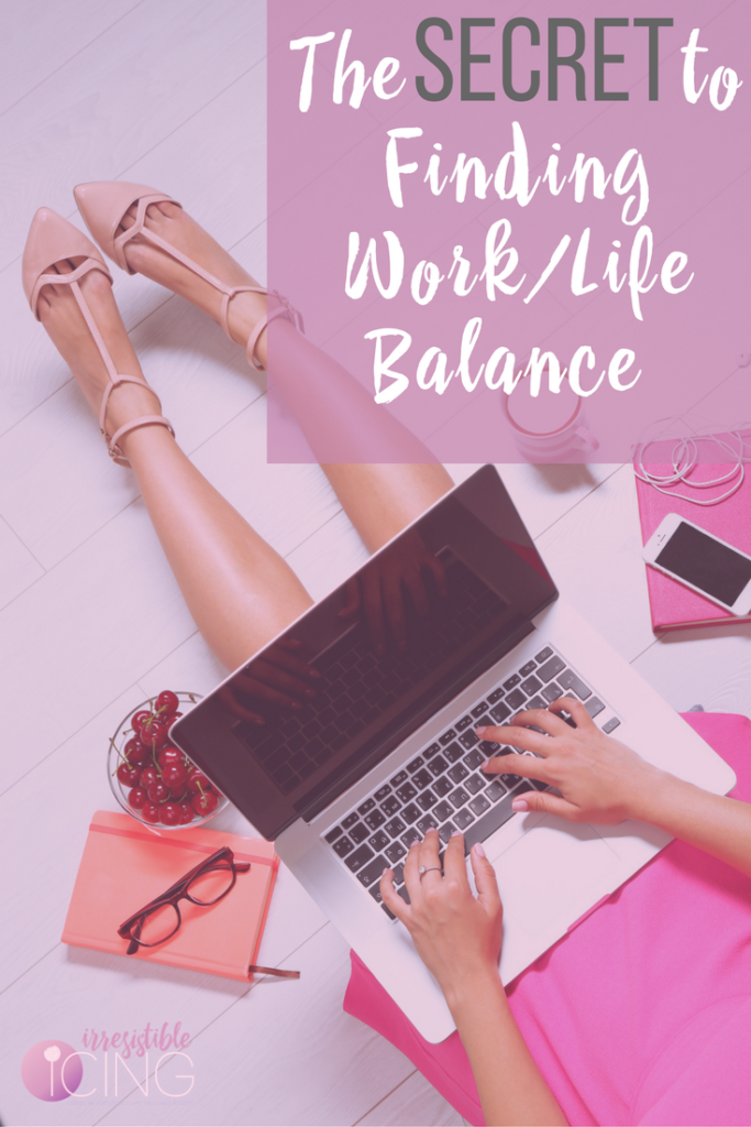 The Secret to Finding Work%2FLife Balance by IrresistibleIcing.com
