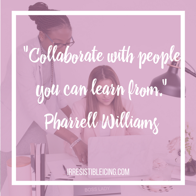 Quote- Collaborate with people you can learn from. Pharrell Williams