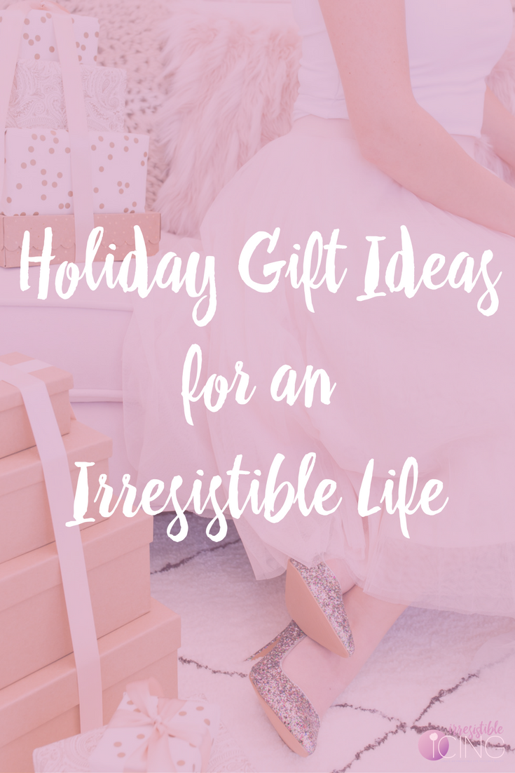 Holiday Gift Ideas for an Irresistible Life