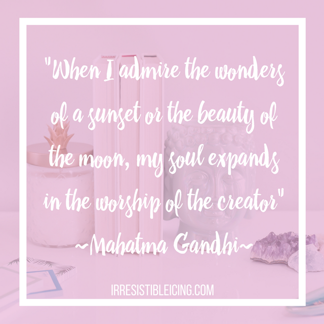 Quote- -When I admire the wonders of a sunset or the beauty of the moon, my soul expands in the worship of the creator- Gandhi