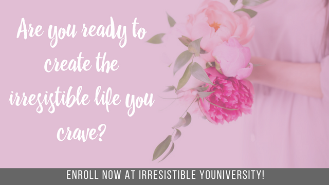 Are you ready to create the irresistible life you crave-