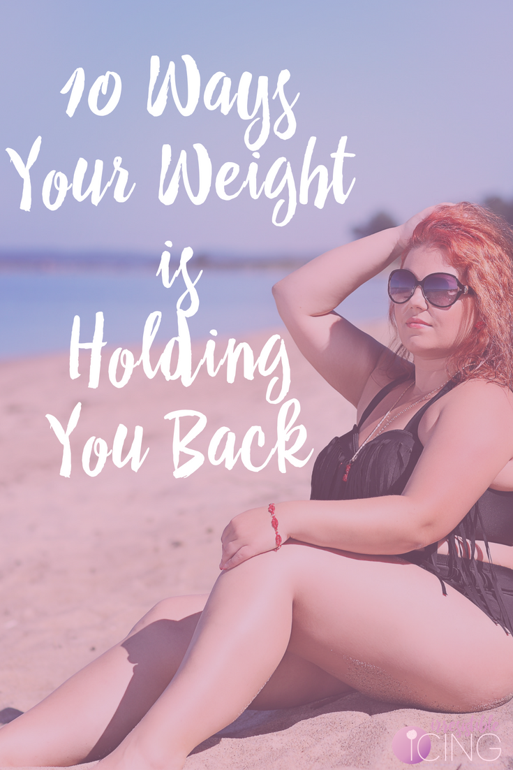 10 Ways Your Weight is Holding You Back