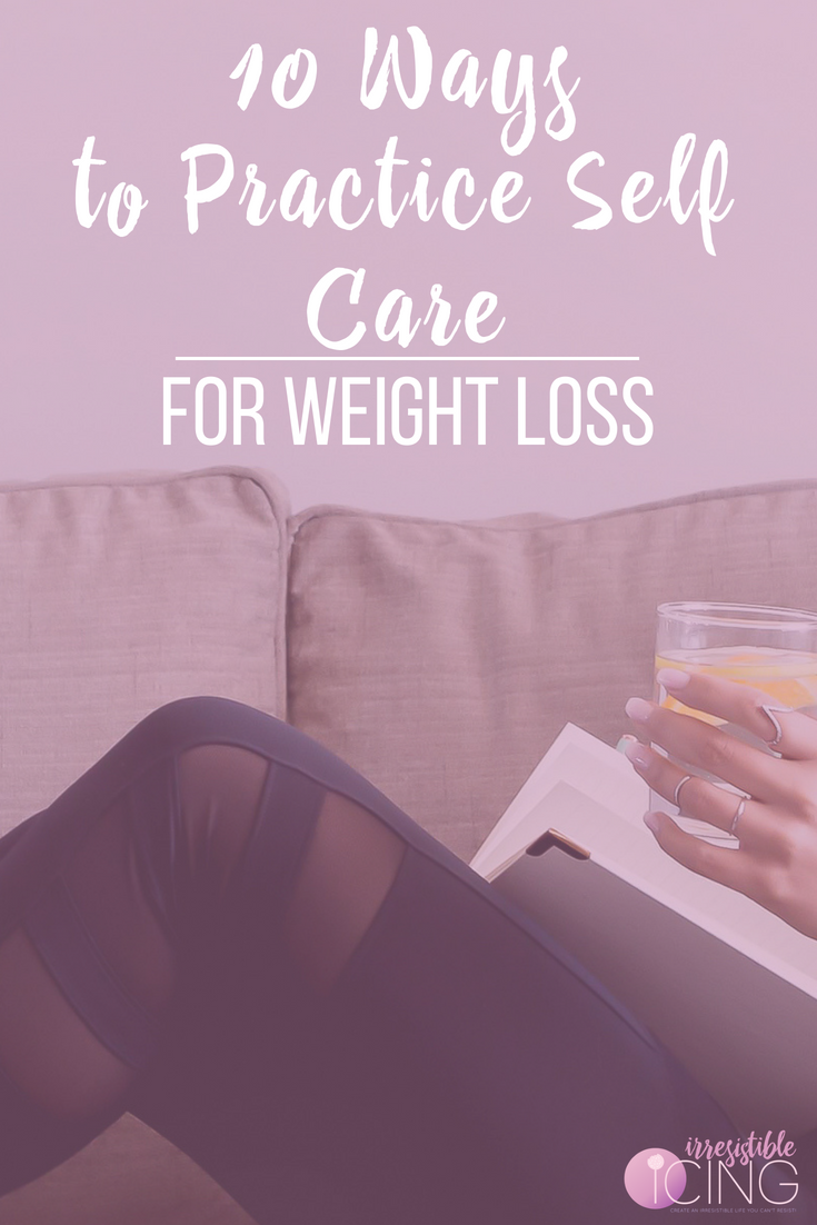 10 Ways to Practice Self Care for Weight Loss