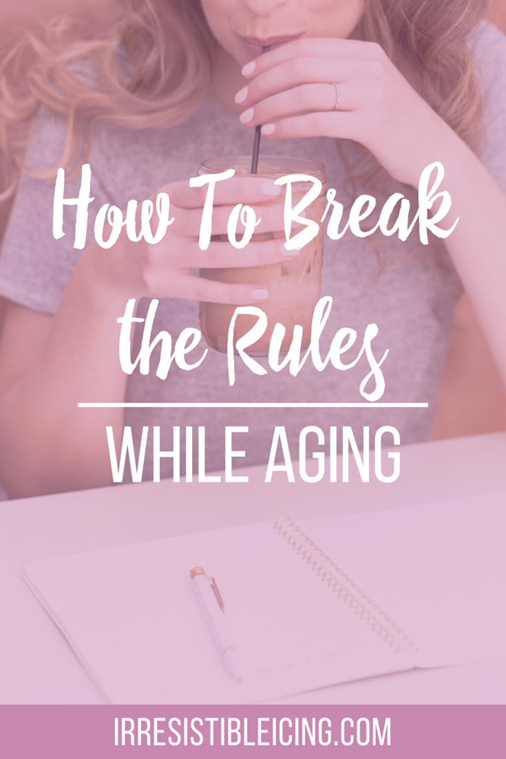 How To Break The Rules While Aging