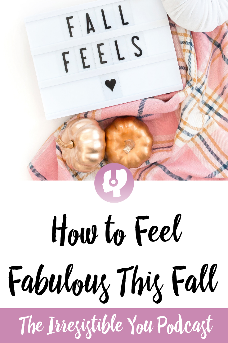 How to Feel Fabulous This Fall. Listen now on the Irresistible You podcast.