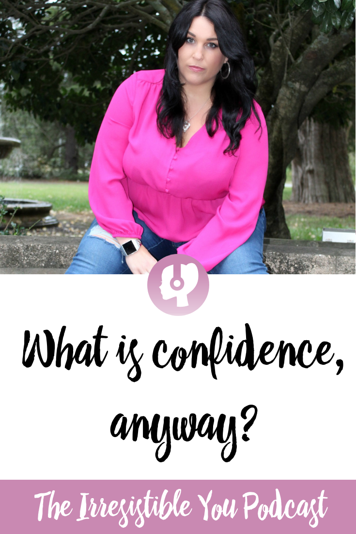 What is confidence, anyway_ Listen to this episode of the Irresistible You podcast to talk about what confidence means to you!
