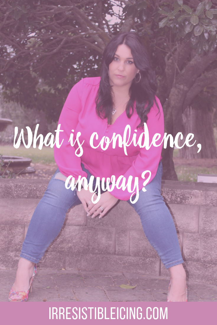 What is confidence, anyway? What does confidence mean to you? In this post, I break it down for you! #irresistibleyou #confidence #bodyimage