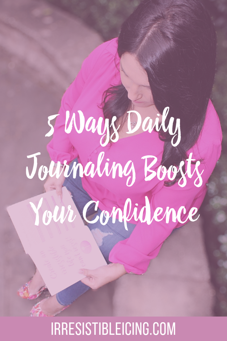 5 Ways Daily Journaling Boosts Your Confidence #irresistibleyou #confidence #bodyimage #journaling