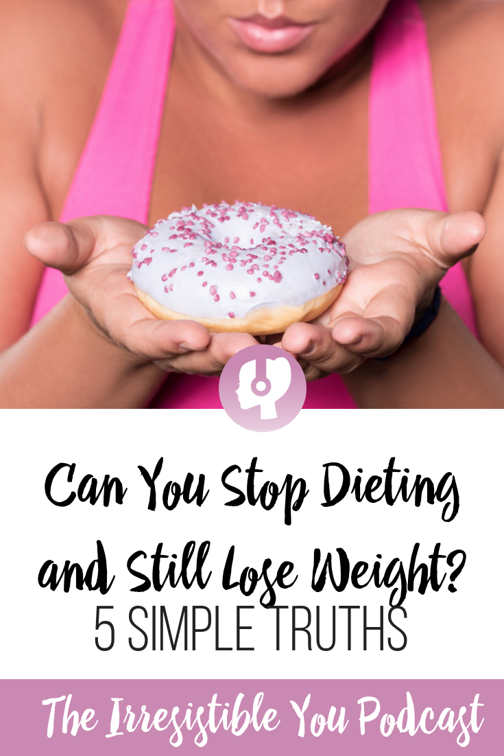 Can You Stop Dieting and Still Lose Weight_ Listen to this episode of the #IrresistibleYou podcast. #podcast #bingeeating #bodyimage #weightlossjourney