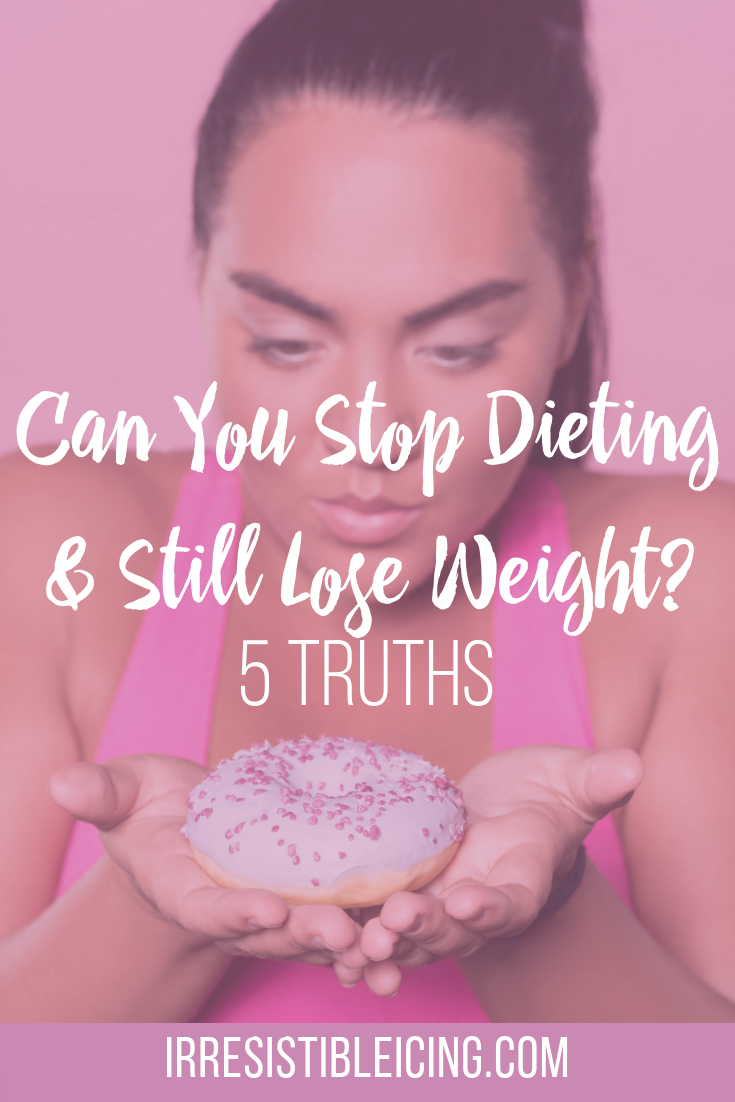 Can You Stop Dieting and Still Lose Weight_#irresistibleyou #confidence #bodyimage #weightlossjourney
