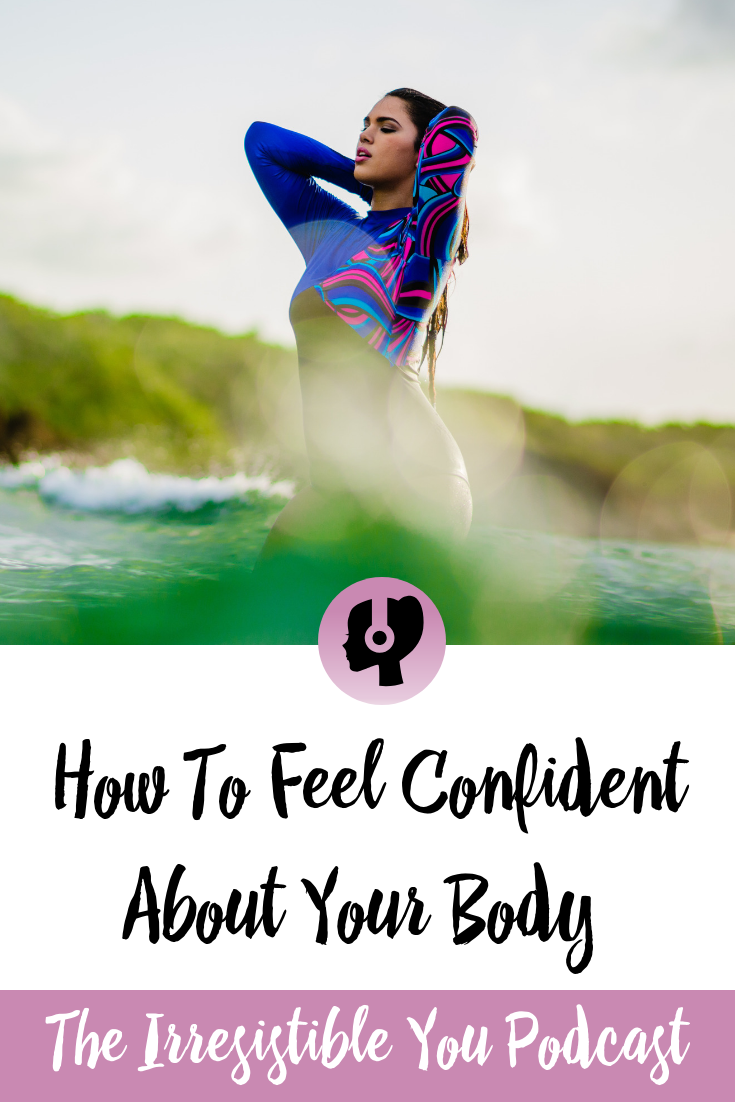 How To Feel Confident About Your Body. Listen to this episode of the #IrresistibleYou podcast. #podcast #bingeeating #bodyimage #weightlossjourney