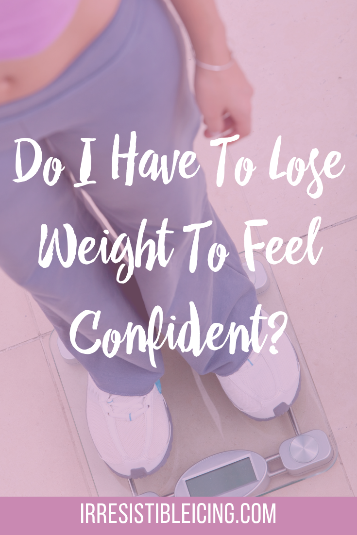 Do I Have To Lose Weight To Feel Confident_#irresistibleyou #confidence #bodyimage #bingeeat