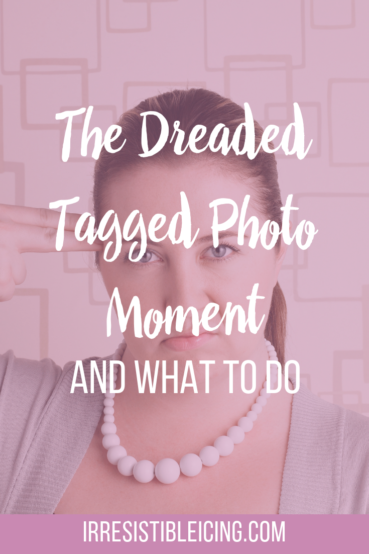 The Dreaded Tagged Photo Moment