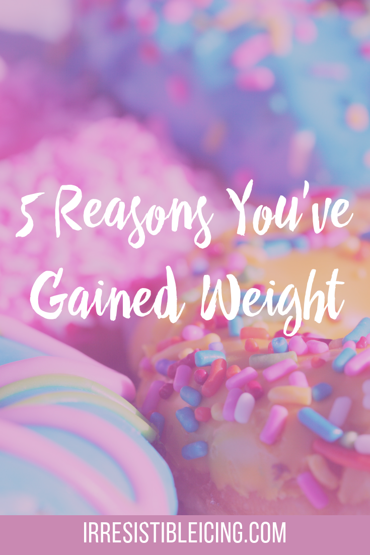 5 Reasons You've Gained Weight
