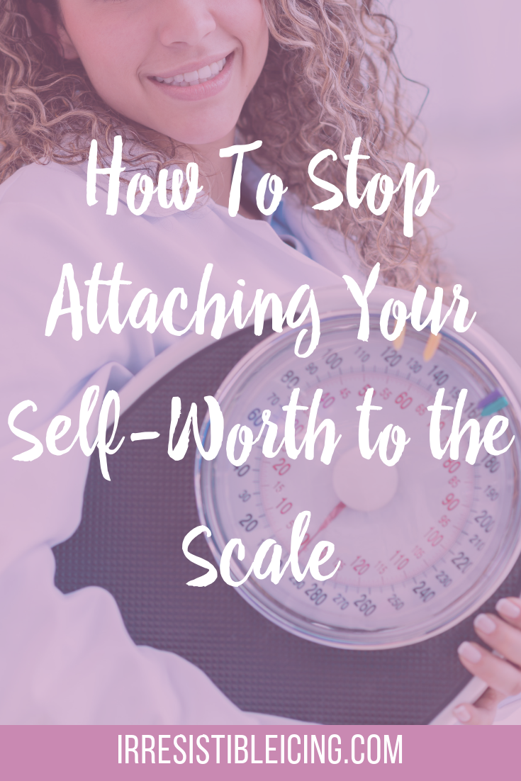 How To Stop Attaching Your Self-Worth to the Scale