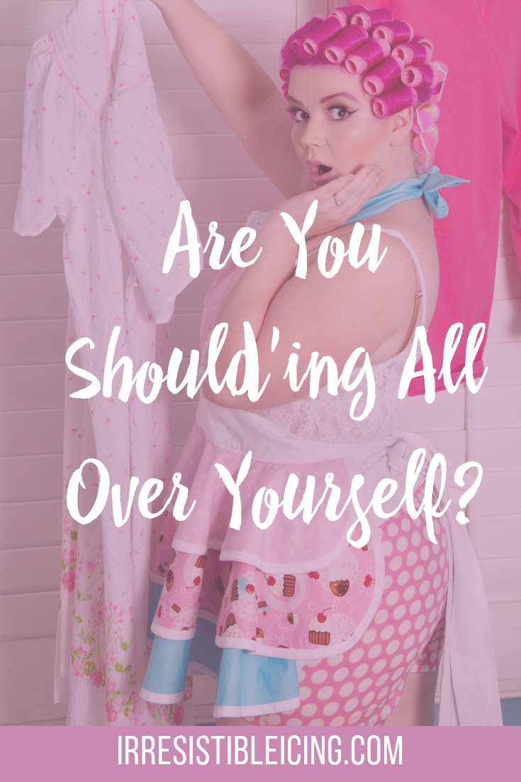 Are you should'ing all over yourself