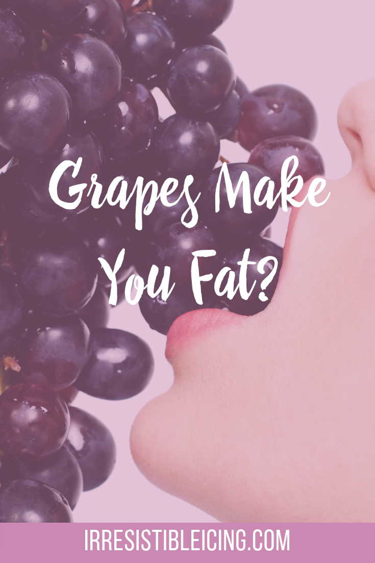 Grapes Make You Fat