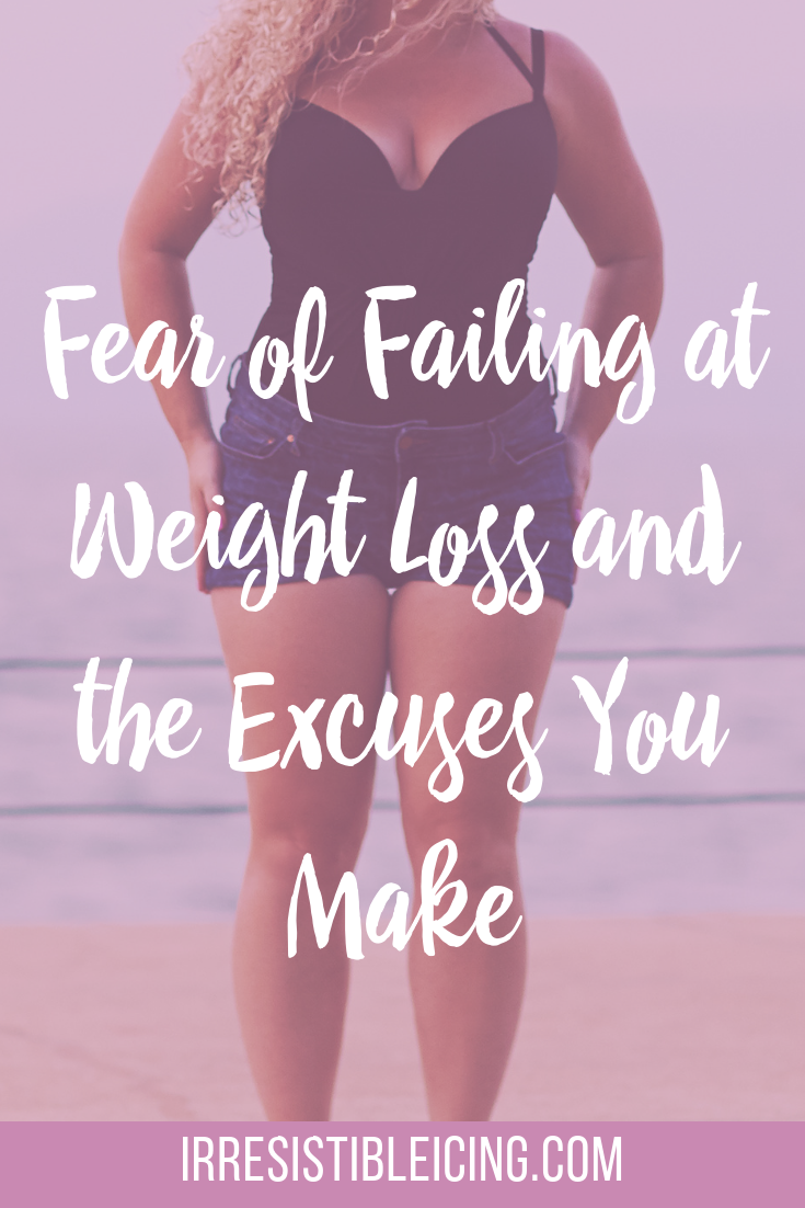 Fear of Failing at Weight Loss and the Excuses You Make (1)