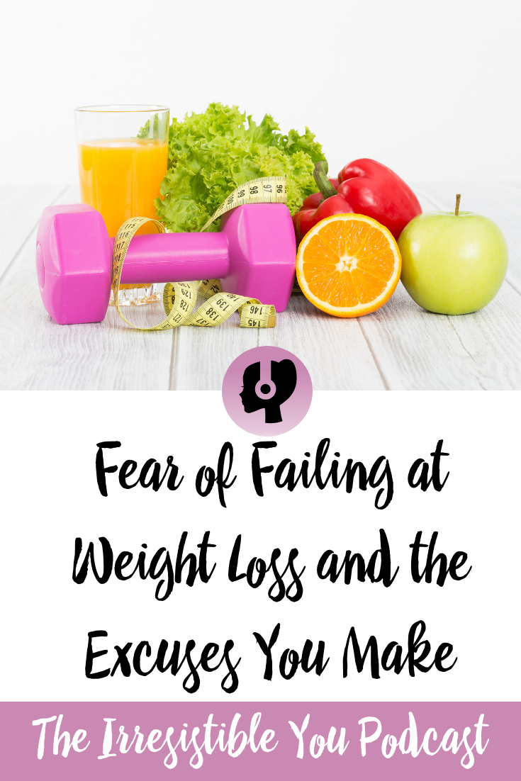 Fear of Failing at Weight Loss and the Excuses You Make