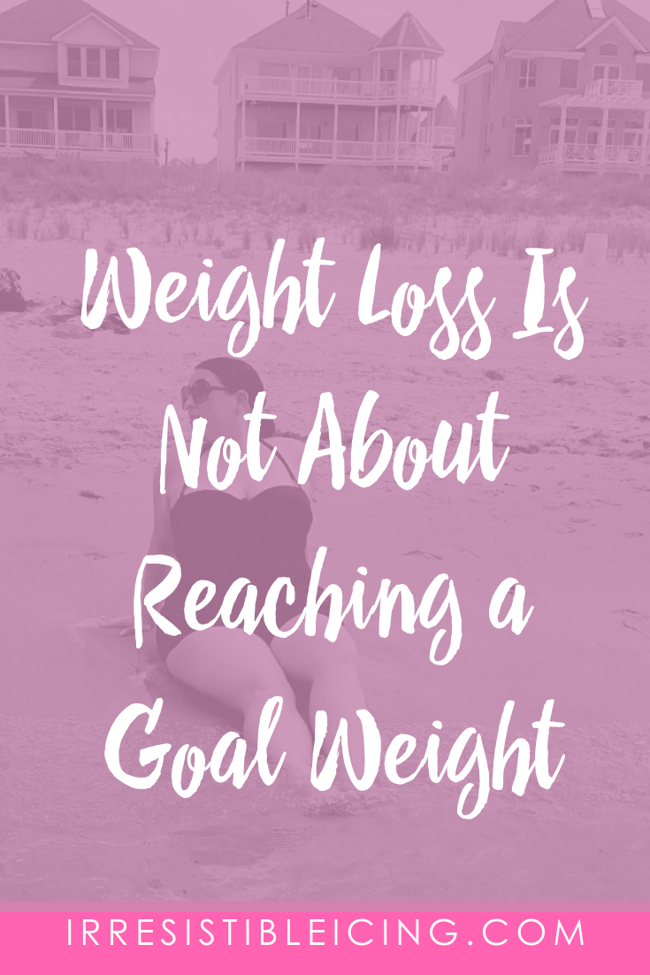 Weight Loss Is Not About Reaching a Goal Weight